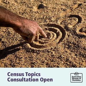 Image: Hand drawing in the sand. Text: Census Topics Consultation Open