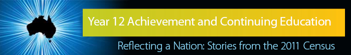 Year 12 Achievement and Continuing Education, Reflectng a Nation: Stories from the 2011 Census